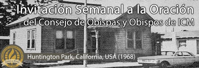 Invitación Semanal a la Oración del Consejo de Obispas y Obispos de ICM - Huntington Park, California, USA