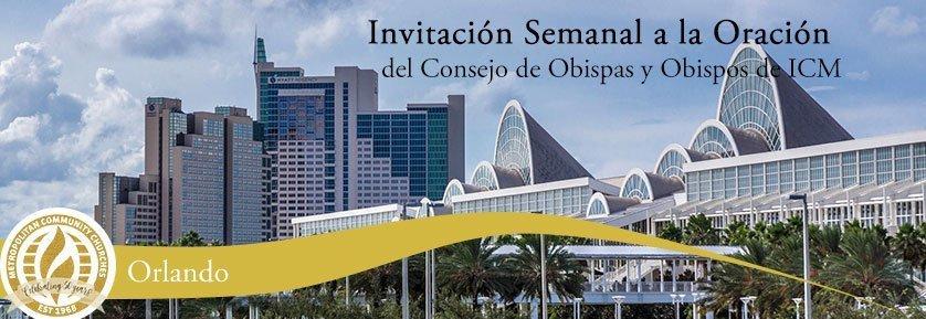 Invitación Semanal a la Oración del Consejo de Obispas y Obispos de ICM - Orlando
