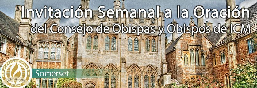 Invitación Semanal a la Oración del Consejo de Obispas y Obispos de ICM - Wells, Somerset