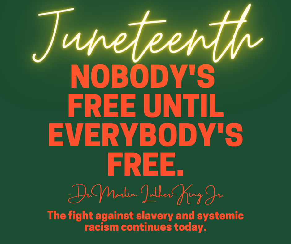 Juneteenth - Nobody's free until everybody's free