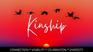Kinship - connection - visibility - celebration - diversity
